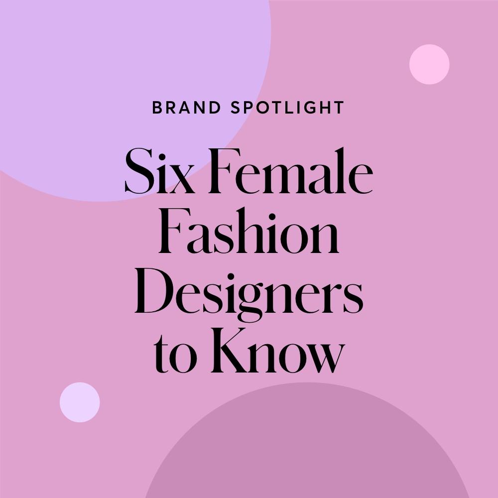 The Female Fashion Designers To Keep An Eye On