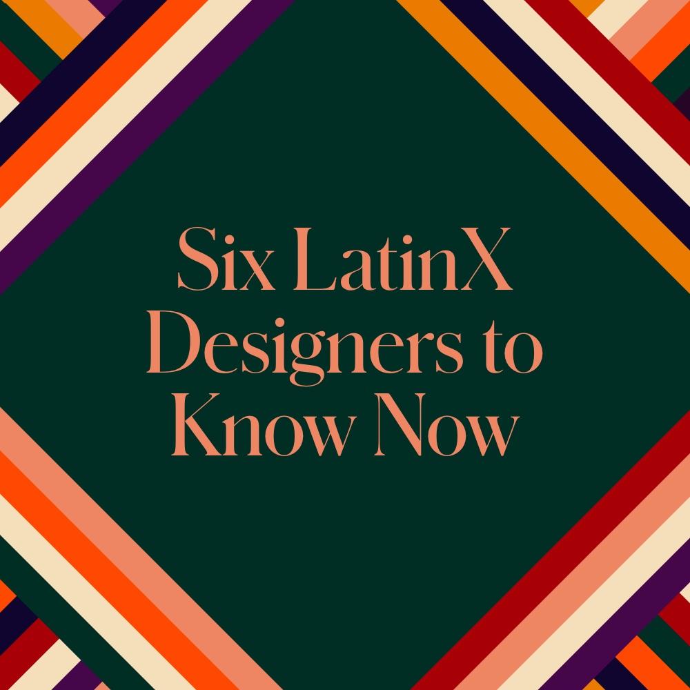 Six LatinX Designers to Know Now